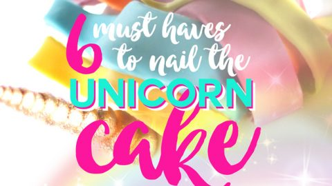 6 Must Haves to Nail Your Unicorn Cake